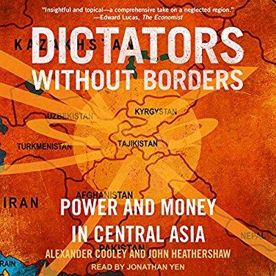 Dictateurs sans frontières Livre John Heathershaw Alexandre Cooley Asie centrale Corruption Finance Dictature